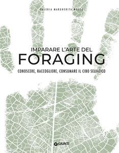 IMPARARE L'ARTE DEL FORAGING CONOSCERE, RACCOGLIERE, CONSUMARE IL CIBO SELVATICO